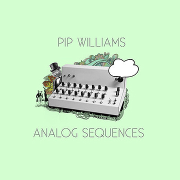 back to bionic PIP WILLIAMS ANALOG SEQUENCES ep vinyl uk electro producer RECOMMENDATIONS  of  ELECTRO music  released in 2011