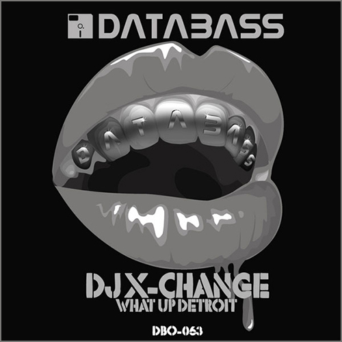 DJ X-CHANGE - What Up Detroit - EP - Databass Online - Ghetto-Tek - Ghetto-Bass - Juke