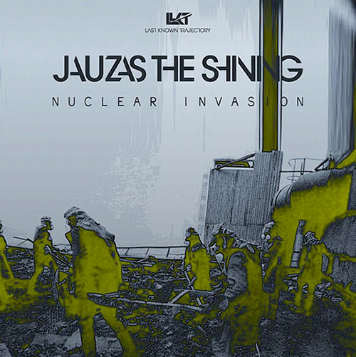 Jauzas The Shining - Nuclear Invasion - ep - Last Known Trajectory - Electro Experimental
