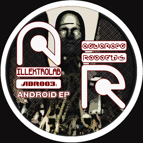 ILLEKTROLAB ANDROID EP Advanced Robotiks Electro Bass Electro Break Android Humanoid electro break ebm electro bass blog